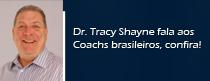 Dr. Tracy Shayne fala aos coachs brasileiros